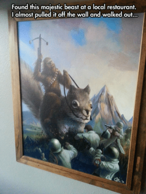 srsfunny:Real Art: Found this majestic beast at a local restaurant.  I almost pulled it off the wall and walked out... srsfunny:Real Art