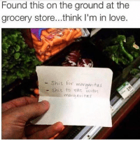 Love, Memes, and Shit: Found this on the ground at the  grocery store...think I'm in love.  -Shit toy mavoaritas  -shit to でat wit17  Shit to eat untn  mara avi tas Oops lost my grocery list again 😂😅 @shekeepsmebalanced