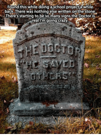 Crazy, Memes, and School: Found this while doing a school project a while  back.There was nothing else written on the stone  There's starting to be so.many sians the Doctoris  real I'm going crazy