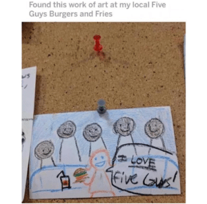 Love, Work, and Art: Found this work of art at my local Five  Guys Burgers and Fries  LOVE  Five us! Thats looks a little.I dont know