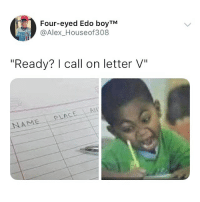 "Memes, 🤖, and Alex: Four-eyed Edo boyTM  @Alex_Houseof308  ""Ready? l call on letter V""  PLAC  NAM Raise your hands if you remember this 😂😂🙋🏽‍♂️🙋🏽 . ThrowbackThursday KraksTV"