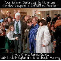 julia: Four former Saturday Night Live cast  members appear in Christmas Vacation  Chevy Chase. Randy Quaid.  Julia Louis-Dreyfus and Brian Doyle-Murray