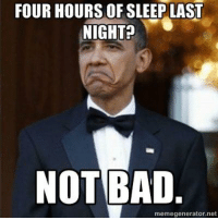 Meme Generation: FOUR HOURS OF SLEEP LAST  NIGHT  NOT BAD  meme generator ne