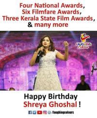 Birthday Wishes To Versatile Singer  #ShreyaGhoshal :): Four National Awards  Six Filmfare Awards,  Three Kerala State Film Awards,  & many more  LAUGHING  Happy Birthday  Shreya Ghoshal!  ○回參/laughingcolours Birthday Wishes To Versatile Singer  #ShreyaGhoshal :)