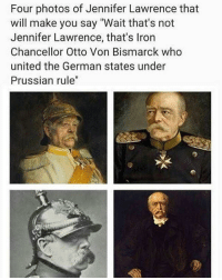 """classic mixup: Four photos of Jennifer Lawrence that  will make you say """"Wait that's not  Jennifer Lawrence, that's Iron  Chancellor Otto Von Bismarck who  united the German states under  Prussian rule"""" classic mixup"""