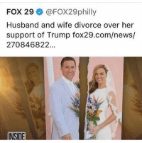 Memes, News, and Trump: FOX 29 @FOX29philly  Husband and wife divorce over her  support of Trump fox29.com/news/  270846822.  INSIDE Alllrighty then ---------- Follow our pages! 🇺🇸 @drunkamerica @ragingpatriots @ragingrepublicans ---------- conservative republican maga presidentrump makeamericagreatagain nobama trumptrain trump2017 saturdaysarefortheboy merica usa military supportourtroops thinblueline backtheblue