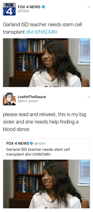 treetopblueberries:  dreamshappenhere:  chrissongzzz:  chrissongzzz:  Don't worry Bro , Black Tumblr got you and your Sister.✊🏿   Can we find her a donor please ✊🏿🙏🏿  I just spoke to the BROTHER Y'all now Please Reblog This  LINK -https://join.bethematch.org/savingshaunise   We gonna save Shaunise or we gonna bullshit?   RB WHETHER UR BLACK OR NOT, HELP SOMEONE OUT! : FOX  4  FOX 4 NEWS  @FOX4  Garland ISD teacher needs stem cell  transplant dlvr.it/N5CMKr  卫  느느   Lost!nTheSauce  @jerm_jetson  please read and retweet, this is my big  sister and she needs help finding a  blood donor.  FOX 4 NEWS Ф @FOX4  Garland ISD teacher needs stem cell  transplant dlvr.it/N5CMKr treetopblueberries:  dreamshappenhere:  chrissongzzz:  chrissongzzz:  Don't worry Bro , Black Tumblr got you and your Sister.✊🏿   Can we find her a donor please ✊🏿🙏🏿  I just spoke to the BROTHER Y'all now Please Reblog This  LINK -https://join.bethematch.org/savingshaunise   We gonna save Shaunise or we gonna bullshit?   RB WHETHER UR BLACK OR NOT, HELP SOMEONE OUT!