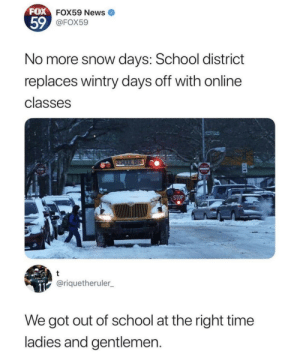 Children, Internet, and News: FOX  59  FOX59 News  @FOX59  No more snow days: School district  replaces wintry days off with online  classes  STOP  @riquetheruler  We got out of school at the right time  ladies and gentlemen toxic-spill: squeeful:  thelibrarina: And the children with no internet access at home do…what? You can mandate online classes when you make high speed internet a public utility.  Until then, fuck off and give them their snow days.  Shit's broken