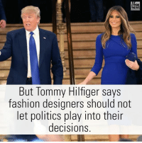 """PART I: TommyHilfiger says fashion designers """"should be proud"""" to dress the incoming First Lady MelaniaTrump. For more on this story, visit Insider.FoxNews.com.: FOX  But Tommy Hilfiger says  fashion designers should not  et politics play into their  decisions  CHR SDM0DeVILLAMGETTY IMAGES PART I: TommyHilfiger says fashion designers """"should be proud"""" to dress the incoming First Lady MelaniaTrump. For more on this story, visit Insider.FoxNews.com."""