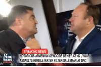 News, Break, and Breaking News: FOX  EWS  BREAKING NEWS  NOTORIOUS ARMENIAN-GENOCIDE DENIER CENK UYGUR  ASSAULTS HUMBLE WATER FILTER SALESMAN AT DNC I'm dead