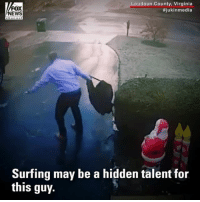 Memes, Work, and Virginia: FOX  EWS  Loudoun County, Virginia  #jukinmedia  ehanne  Surfing may be a hidden talent for  this guy. ICE CAPADES: Imagine heading out to work in the morning, and finding your driveway completely iced over. Do you think you'd slide as smoothly as this guy?