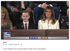 I legit thought that was Milly Bobby Brown : FOX  EWS  STATE TH UNION  Jake  11 hrs Cedar Rapids  can't believe they recast Barron after only one season. I legit thought that was Milly Bobby Brown