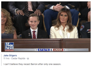 Only One, Fox, and One: FOX  EWS  STATE TH UNION  Jake Stigers  11 hrs Cedar Rapids  can't believe they recast Barron after only one season.