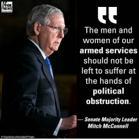 Memes, News, and Breaking News: FOX  EWS  The men and  women of our  armed services  should not be  left to suffer at  the hands of  political  obstruction.  Senate Majority Leader  Mitch McConnell  Al Drago/picture-alliance/da/AP Images Moments ago, Senate Majority Leader Mitch McConnell delivered remarks on the Senate floor regarding the government shutdown. For full breaking news coverage, visit FoxNews.com.