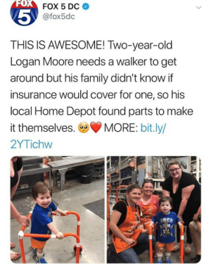 🙏: FOX  FOX 5 DC  5  @fox5dc  THIS IS AWESOME! Two-year-old  Logan Moore needs a walker to get  around but his family didn't know if  insurance would cover for one, so his  local Home Depot found parts to make  it themselves.MORE: bit.ly/  2YTichw 🙏