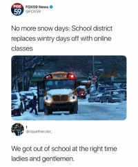Memes, News, and School: FOX  FOX59 News  59  FOX59  No more snow days: School district  replaces wintry days off with online  classes  to Not  ENTCR  STOP  @riquetheruler  WENT  We got out of school at the right time  ladies and gentlemen