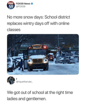 Thank the internet for extending it's arrival date by 1728283 MORE MEMES: FOX  FOX59 News  59  FOX59  No more snow days: School district  replaces wintry days off with online  classes  ENTER  STOP  @riquetheruler  We got out of school at the right time  ladies and gentlemen Thank the internet for extending it's arrival date by 1728283 MORE MEMES