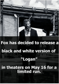 """Memes, Run, and Black: Fox has decided to release a  black and white version of  """"Logan""""  in theaters on May 16 for a  limited run. count me in!!!!! Like >> Television Vines for more updates"""