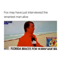 Alive, Ironic, and Beach: Fox may have just interviewed the  smartest man alive  AMI BEACH  AM ET  TRACKING HURRICAN  FLORIDA BRACES FOR HURRICANE IRA THIS KILLED ME 😂 😂 @cohmedy