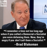 "Memes, News, and Party: FOX  NEWS  A.  channel  ""I remember a time not too long ago  when if you called a Democrat a Socialist  you were defaming them. Now, they re  angry if you don't call them a Socialist.""  Brad Blakeman On ""America's Newsroom,"" Brad Blakeman said he thinks there's a ""huge identity crisis"" going on right now within the Democratic Party."