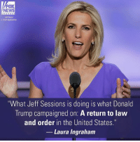 """Do you agree with LauraIngraham?: FOX  NEWS  AP Photo/  J Scott Applewhitel  """"What Jeff Sessions is doing is what Donald  Trump campaigned on: A return to law  and order in the United States.""""  Laura Ingraham Do you agree with LauraIngraham?"""