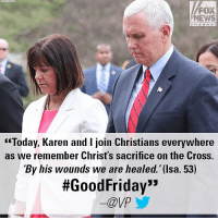 "Memes, News, and Twitter: FOX  NEWS  c h an n e  c""Today, Karen and I join Christians everywhere  as we remember Christ's sacrifice on the Cross.  'By his wounds we are healed.'(lsa. 53)  #GoodFriday""  -@VP On Twitter, @VP Mike Pence commemorated GoodFriday."