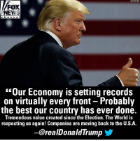 "This morning on Twitter, President @realDonaldTrump celebrated the U.S. economy.: FOX  NEWS  cha nn e l  ""Our Economy is setting records  on virtually every front - Probably  the best our country has ever done.  Tremendous value created since the Election. The World is  respecting us again! Companies are moving back to the U.S.A.  @realDonaldTrump This morning on Twitter, President @realDonaldTrump celebrated the U.S. economy."