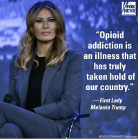 "First Lady Melania Trump on Wednesday spoke about the opioid crisis during a town hall meeting at Liberty University in Lynchburg, Va.: FOX  NEWS  chan ne I  ""Opioid  addiction is  an ilIness that  has truly  taken hold of  our country.""  -First Lady  Melania Trump  NICHOLAS KAMM/AFP/Getty Images First Lady Melania Trump on Wednesday spoke about the opioid crisis during a town hall meeting at Liberty University in Lynchburg, Va."