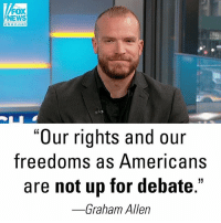 "CRTV host and Army veteran Graham Allen said Wednesday that the rights and freedoms American citizens have are not to be questioned.: FOX  NEWS  chan nel  D'a  pla  ""Our rights and our  freedoms as Americans  are not up for debate.'  Graham Allen CRTV host and Army veteran Graham Allen said Wednesday that the rights and freedoms American citizens have are not to be questioned."