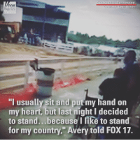 "WOW: A 10-year-old boy who often uses a wheelchair and requires braces on his legs managed to stand for the national anthem at a Tennessee fair on Sunday night.: FOX  NEWS  Cookeville, Tennessee  Courtesy Leah Norris  I usually sit and put my hand on  my heart, but last night I decided  to stand...because I like to stand  for my country."" Avery told FOX 17. WOW: A 10-year-old boy who often uses a wheelchair and requires braces on his legs managed to stand for the national anthem at a Tennessee fair on Sunday night."