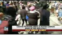 Memes, News, and American: FOX  NEWS  COUNTER PROTESTERS ARRIVE AT BOSTON COMMON  AHEAD OF FREE SPEECH RALLY  FOX NEWS ALERT MOMENTS AGO: A woman waving an American flag was hit and dragged by a protester at the FreeSpeechRally in Boston. Via @foxnews