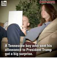 Memes, News, and Fox News: FOX  NEWS  Crossville, Tennessee  Courtesy: WBIR/WTNZ  A Tennessee boy who sent his  allowance to President Trump  got a big surprise. A boy in Tennessee received an unexpected surprise after he donated his allowance to President DonaldTrump. For more on this story, visit FoxNews.com