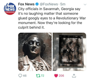 News, Fox News, and Foxnews: FOX  NEWS  Fox News@FoxNews 5m  City officials in Savannah, Georgia say  channo t's no laughing matter that someone  glued googly eyes to a Revolutionary War  monument. Now they're looking for the  culprit behind it. Amazing