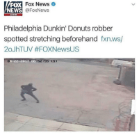 you can never be too prepared, right?: FOX  NEWS  Fox News  @FoxNews  .com  Philadelphia Dunkin' Donuts robber  spotted stretching beforehand fxn.ws/  20JhTUV #FOXNewsUS  1-22-2012 06  6:52:55 (S) you can never be too prepared, right?