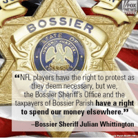 """A Louisiana sheriff's office is boycotting Ford's police cars due to the automaker's support for the right of NFL players to protest during the playing of the national anthem.: FOX  NEWS  h anne  OSSIE  ATE  G""""NFL players have the right to protest as  they deem necessary, but we,  the Bossier Sheriff's Office and the  taxpayers of Bossier Parish have a right  to spend our money elsewhere.""""  Bossier Sheriff Julian Whittington  ier Parish Sherifl's Office A Louisiana sheriff's office is boycotting Ford's police cars due to the automaker's support for the right of NFL players to protest during the playing of the national anthem."""