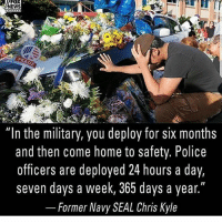 "merica america usa backtheblue: FOX  NEWS  ""In the military, you deploy for six months  and then come home to safety. Police  officers are deployed 24 hours a day,  seven days a week, 365 days a year.""  Former Navy SEAL Chris Kyle merica america usa backtheblue"