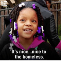 Selfless Act: A 6-year-old girl from Chicago cared more about feeding the homeless and giving back to the less fortunate than celebrating her own birthday.: FOX  NEWS  It's nice...nice to  the homeless.  Chicago, IL Selfless Act: A 6-year-old girl from Chicago cared more about feeding the homeless and giving back to the less fortunate than celebrating her own birthday.