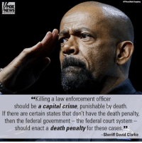 "Crime, Memes, and Capital: FOX  NEWS  ""Killing a law enforcement officer  should be a capital crime, punishable by death.  If there are certain states that don't have the death penalty,  then the federal government the federal court system  should enact a death penalty for these cases.""  -Sheriff David Clarke This morning on ""Fox & Friends,"" Milwaukee County Sheriff David Clarke said that every murder of a law enforcement officer should be classified as a capital crime punishable by death."