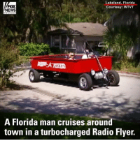 Young at Heart: A Florida man is having fun cruising around town in his giant, custom RadioFlyer.: FOX  NEWS  Lakeland, Florida  Courtesy: WTVT  A Florida man cruises around  town in a turbocharged Radio Flyer. Young at Heart: A Florida man is having fun cruising around town in his giant, custom RadioFlyer.