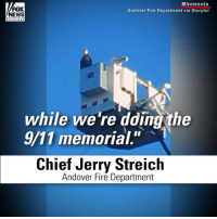 "9/11, Fire, and Memes: FOX  NEWS  Minnesota  Andover Fire Department via Storyful  channel  while we're dding the  9/11 memorial.""  Chief Jerry Streich  Andover Fire Department Firefighters in Minnesota were in awe when an eagle landed on a firetruck at their 9-11 Memorial."