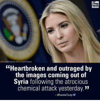 "Memes, News, and Fox News: FOX  NEWS  Oliver Doulieryl picture-alliance/dpa/AP lmages  ""Heartbroken and outraged by  the images coming out of  Syria following the atrocious  chemical attack yesterday.""  Olvanka Trump Moments ago, First Daughter IvankaTrump condemned the chemical attack in Syria. For more on this story, visit FoxNews.com."