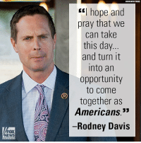 """On """"Fox News Sunday,"""" Rep. Rodney Davis talked about using the horrific shooting in Alexandria to unite Americans of all political stripes.: FOX  NEWS  PRESS  """"I hope and  pray that we  can take  this day  and turn it  Into an  opportunity  to come  together as  Americans.""""  Rodney Davis On """"Fox News Sunday,"""" Rep. Rodney Davis talked about using the horrific shooting in Alexandria to unite Americans of all political stripes."""