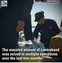 The U.S. Coast Guard confiscated more than three tons of cocaine off the coast of California.: FOX  NEWS  San Diego, California  Coast Guard  Coun  The massive amount of contraband  was seized in multiple operations  over the last two months. The U.S. Coast Guard confiscated more than three tons of cocaine off the coast of California.