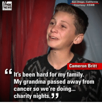 """Family, Grandma, and Halloween: FOX  NEWS  San Diego, California  Courtesy: KSWEB  Cameron Britt  It's been hard for my family.  My grandma passed away from  cancer so we're doing  charity nights. """"This is for you, grandma."""" A teen is using his annual Halloween haunted house to raise money for the American Cancer Society after losing his grandmother to cancer."""