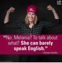 "Chelsea, Memes, and Fox News: FOX  NEWS  STAND  WITH  PLANNED  ""No. Melania? To talk about  what? She can barely  speak English.""  Chelsea Handler  Taylor Jewell Invision/AP On the same day that @chelseahandler led the WomensMarch, she also attacked FLOTUS for her English. For more on this story, visit FoxNews.com."