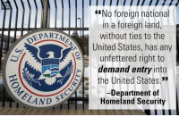 """The Department of Homeland Security issued a statement today saying that they plan on continuing to enforce President Donald J. Trump's travel ban.: FOX  WS  EENo foreign national  in a foreign land  EPARTME  without ties to the  United States, has any  unfettered right to  demand entry into  the United States.""""  SEC  Department of  ELAND  Homeland Security The Department of Homeland Security issued a statement today saying that they plan on continuing to enforce President Donald J. Trump's travel ban."""