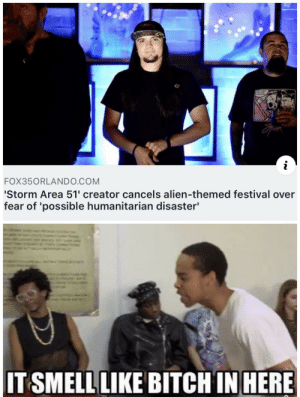 Bitch, Smell, and Alien: FOX350RLANDO.COM  'Storm Area 51' creator cancels alien-themed festival over  fear of 'possible humanitarian disaster'  IT SMELL LIKE BITCH IN HERE When the world needed him most, he vanished.