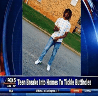 @lmaoskooly I knew it, nigga you be tickling ass and shit while folks sleep: FOX5 Ten Breaks lnto Homes To Tickle Buthbles @lmaoskooly I knew it, nigga you be tickling ass and shit while folks sleep