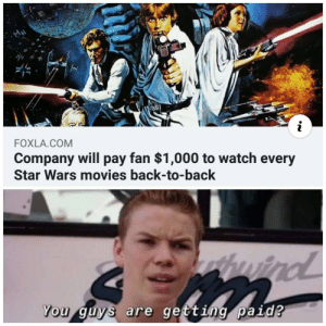 I would be a billion by now: FOXLA.COM  Company will pay fan $1,000 to watch every  Star Wars movies back-to-back  thuird  wind  You guys are getting paid? I would be a billion by now
