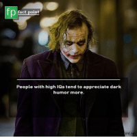 Memes, Appreciate, and Dark Humor: fp  fact point  People with high lQs tend to appreciate dark  humor more.  int.ne 🃏